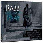 Rabbi, Teach Us to Pray